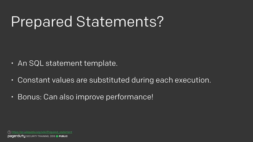 Prepared Statements? • An SQL statement templat...