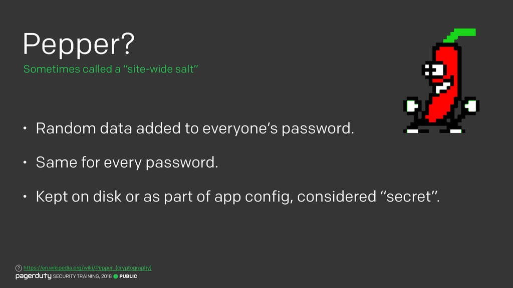 Pepper? • Random data added to everyone's passw...