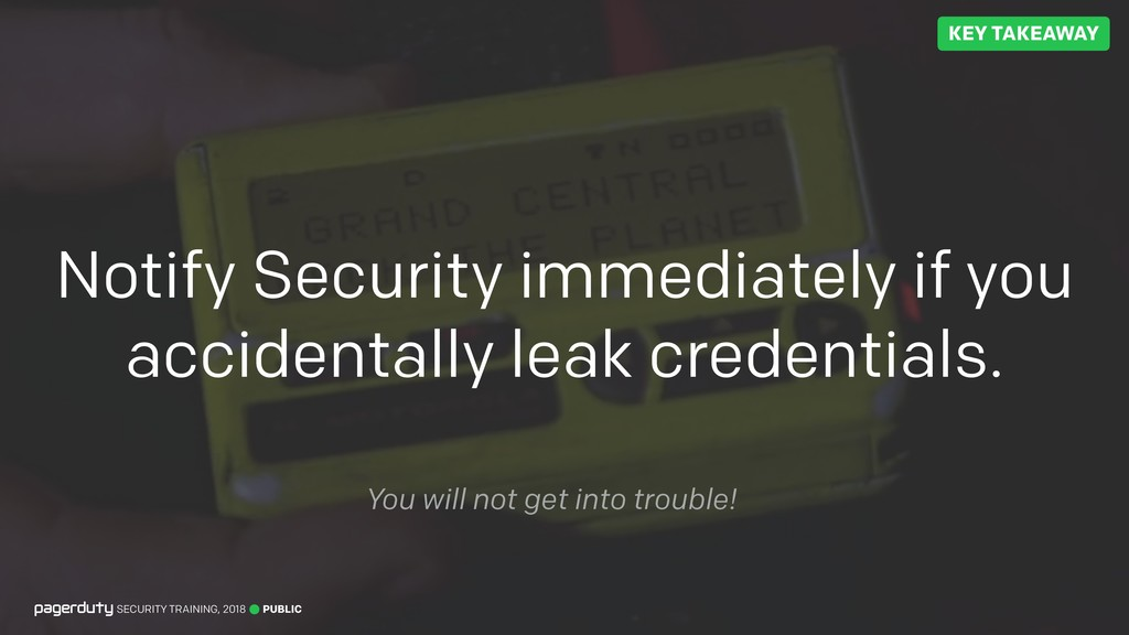 Notify Security immediately if you accidentally...
