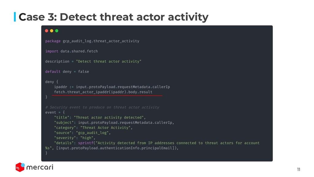 11 Case 3: Detect threat actor activity