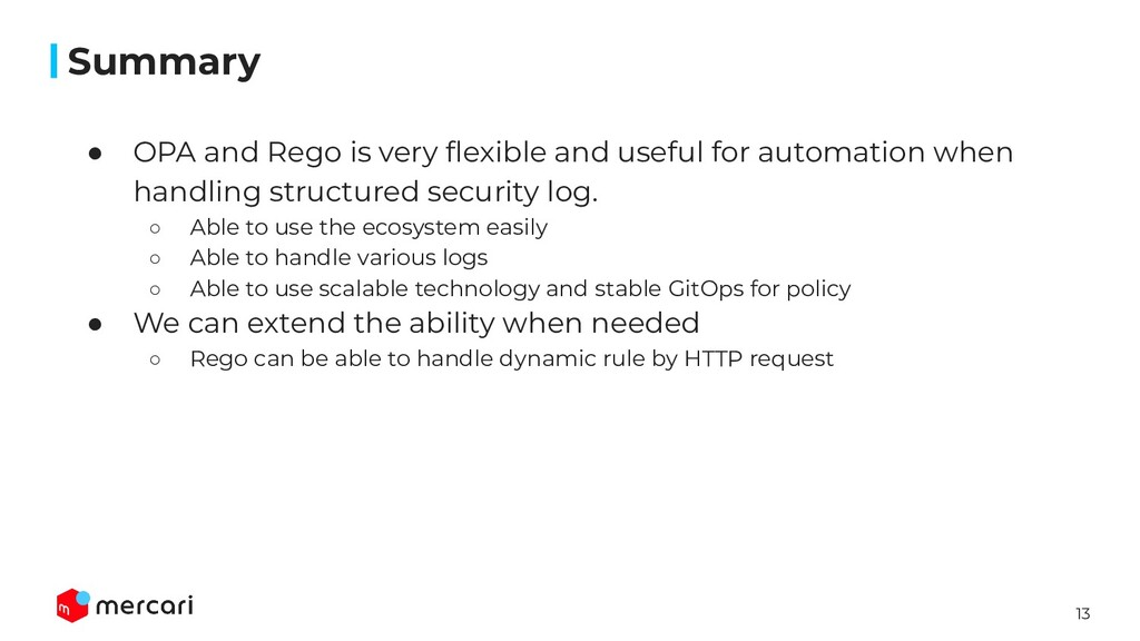 13 Summary ● OPA and Rego is very flexible and u...