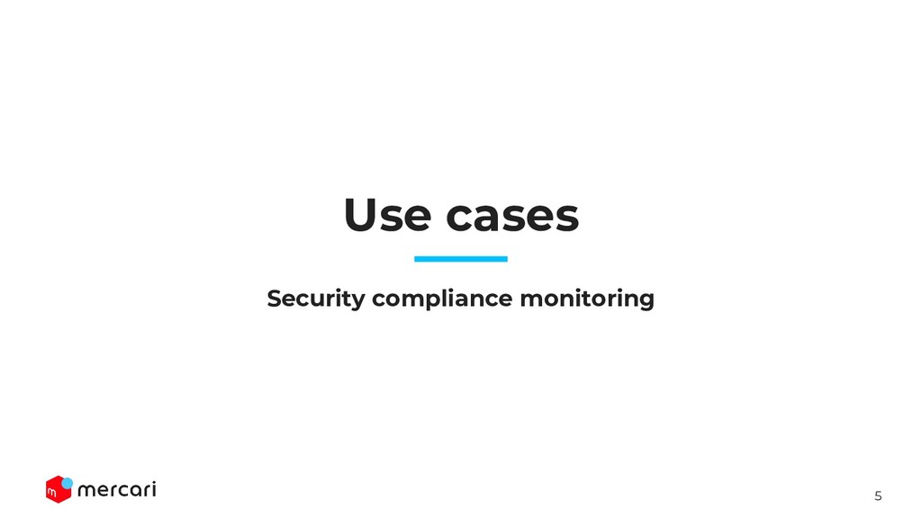 5 Use cases Security compliance monitoring