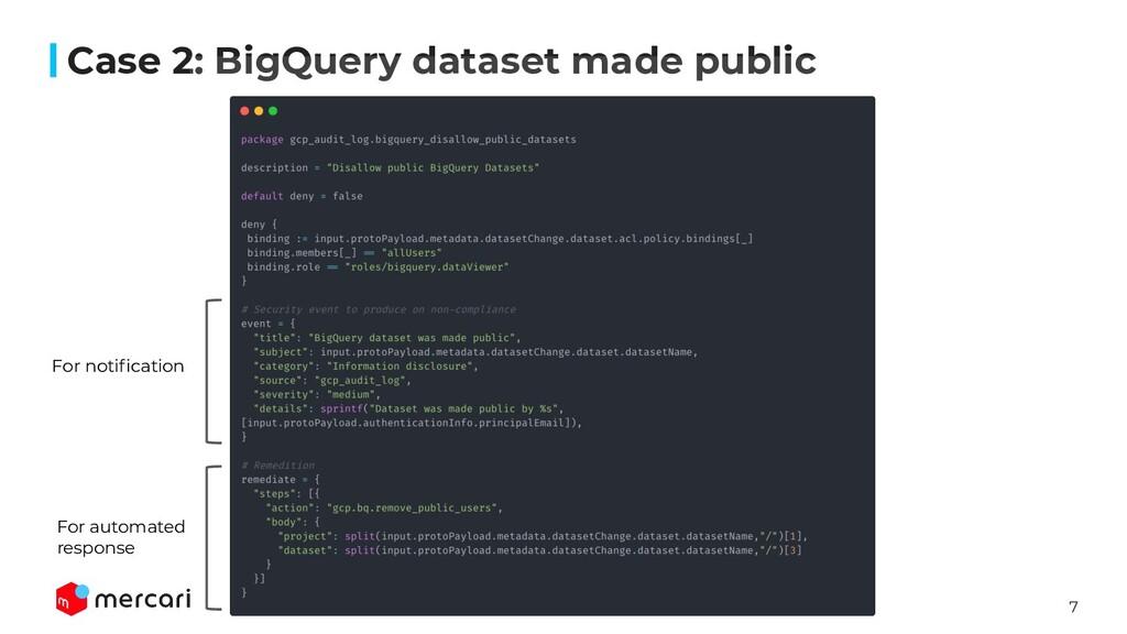 7 Case 2: BigQuery dataset made public For noti...