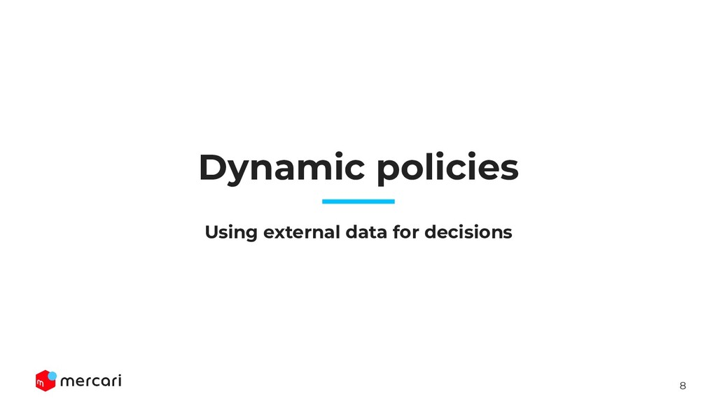 8 Dynamic policies Using external data for deci...
