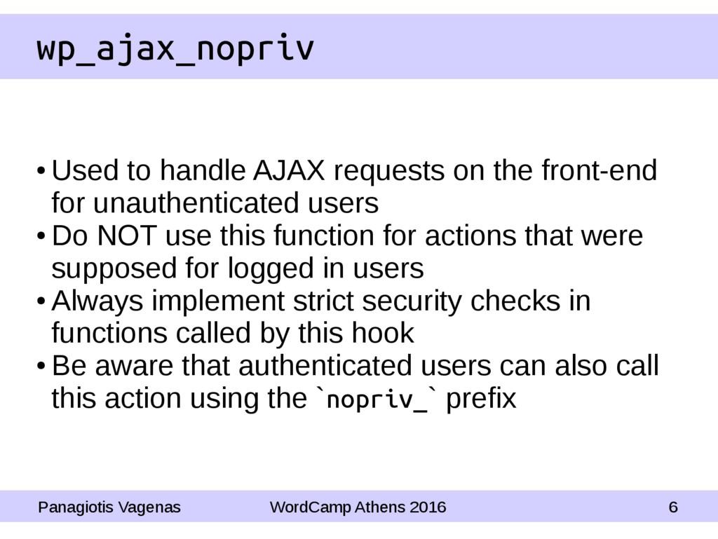 wp_ajax_nopriv ● Used to handle AJAX requests o...