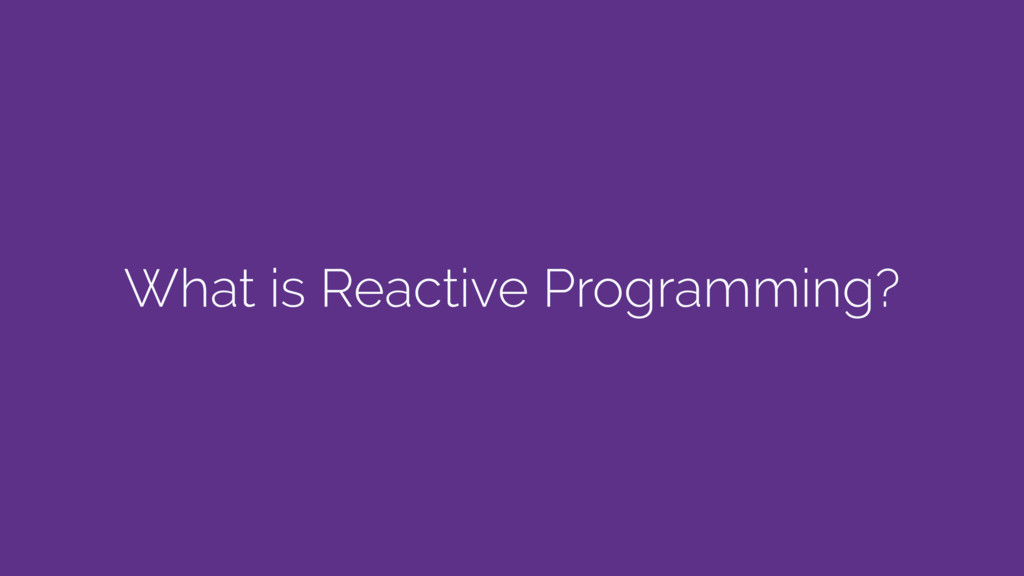 What is Reactive Programming?