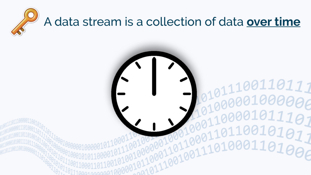 A data stream is a collection of data over time
