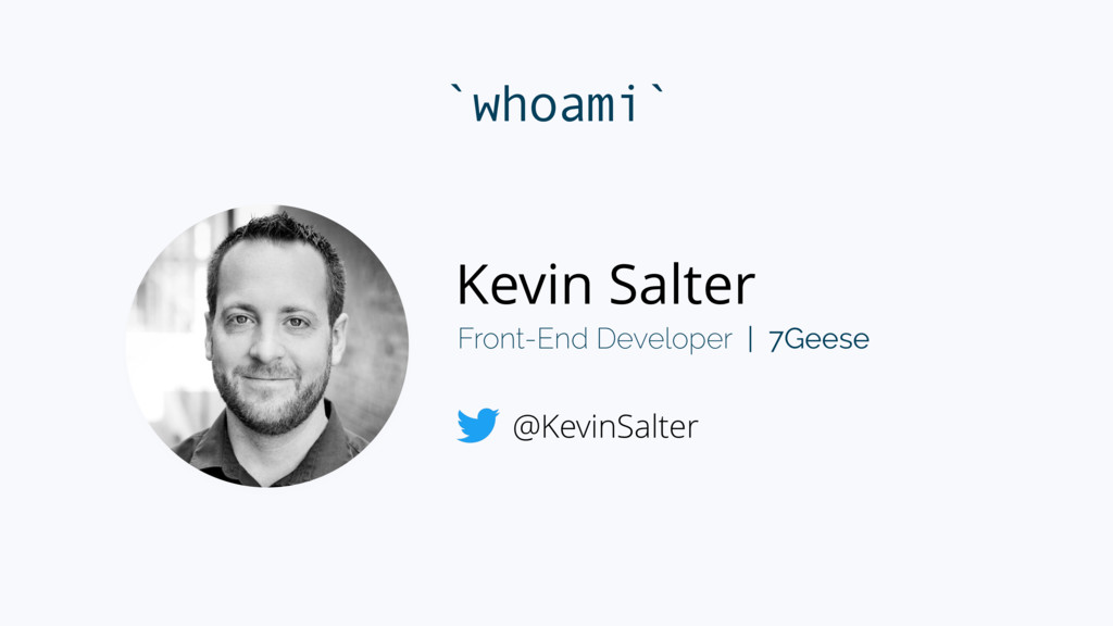 `whoami` Front-End Developer | 7Geese @KevinSal...