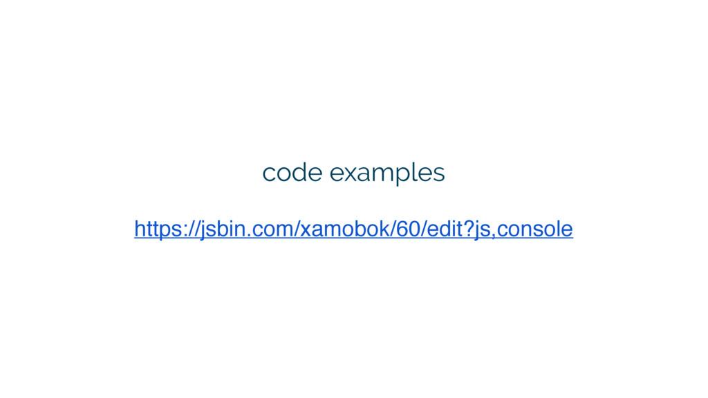 code examples https://jsbin.com/xamobok/60/edit...