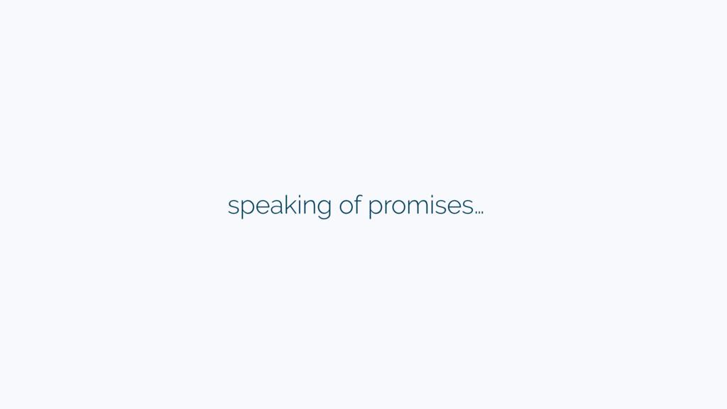 speaking of promises…