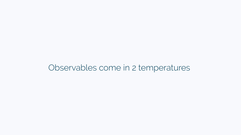 Observables come in 2 temperatures