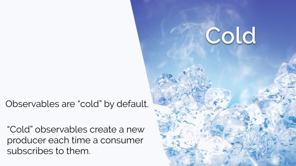 """Cold Observables are """"cold"""" by default. """"Cold"""" ..."""