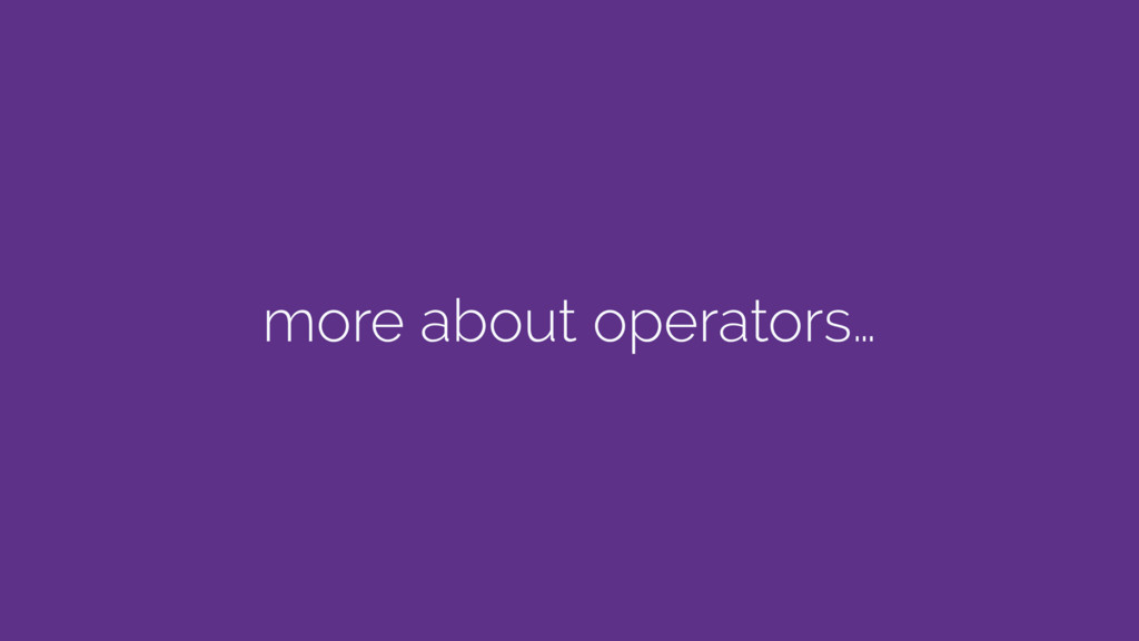 more about operators…