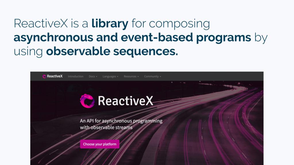 ReactiveX is a library for composing asynchrono...
