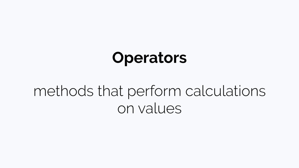 methods that perform calculations on values Ope...