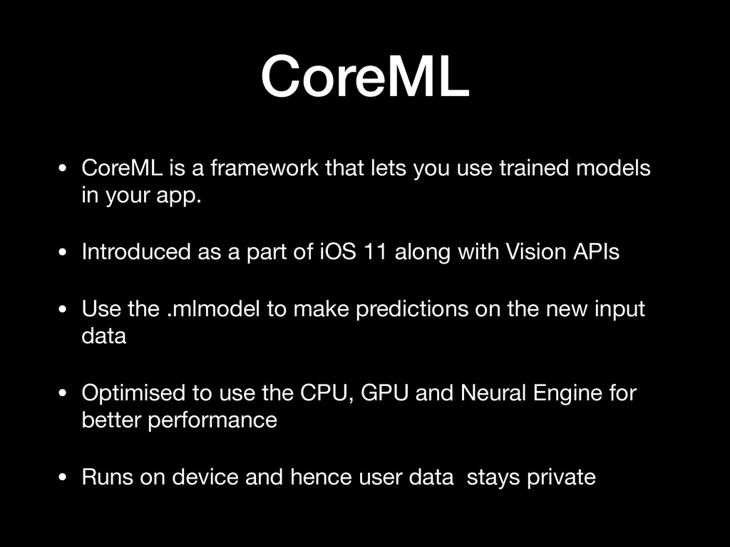 CoreML • CoreML is a framework that lets you us...