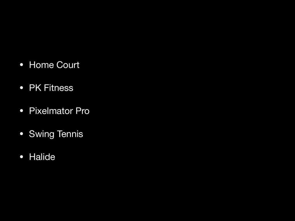 • Home Court  • PK Fitness  • Pixelmator Pro  •...