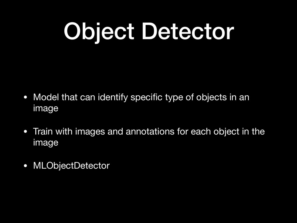 Object Detector • Model that can identify speci...