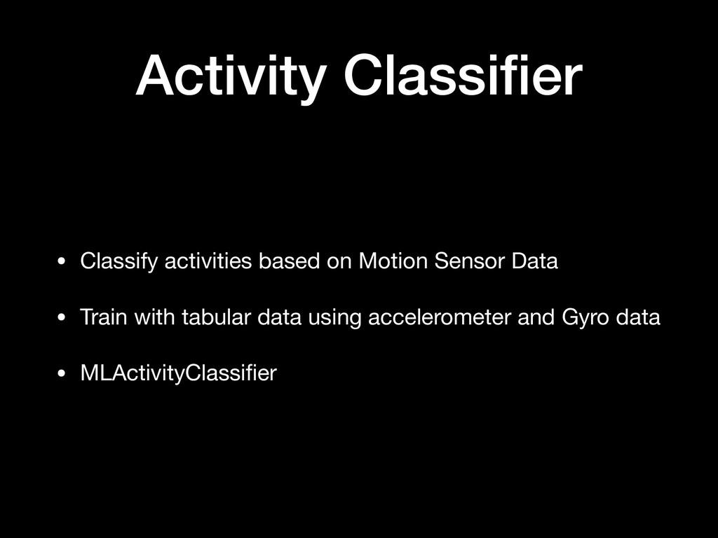 Activity Classifier • Classify activities based ...