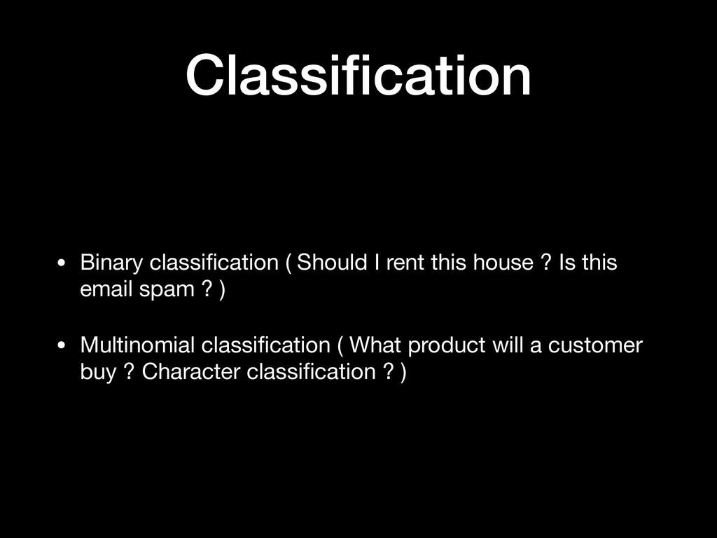 Classification • Binary classification ( Should I...
