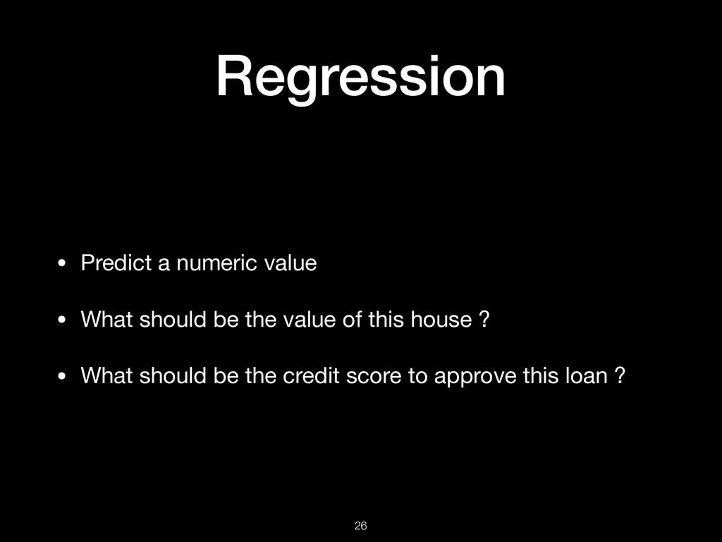 Regression • Predict a numeric value  • What sh...