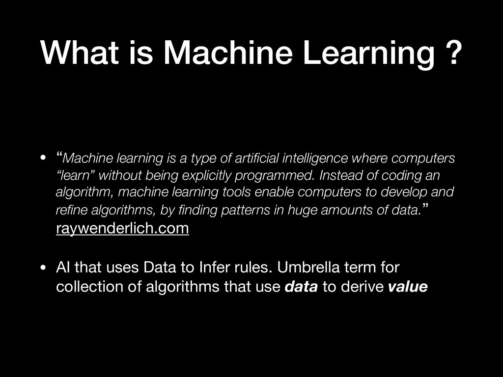 """What is Machine Learning ? • """"Machine learning ..."""
