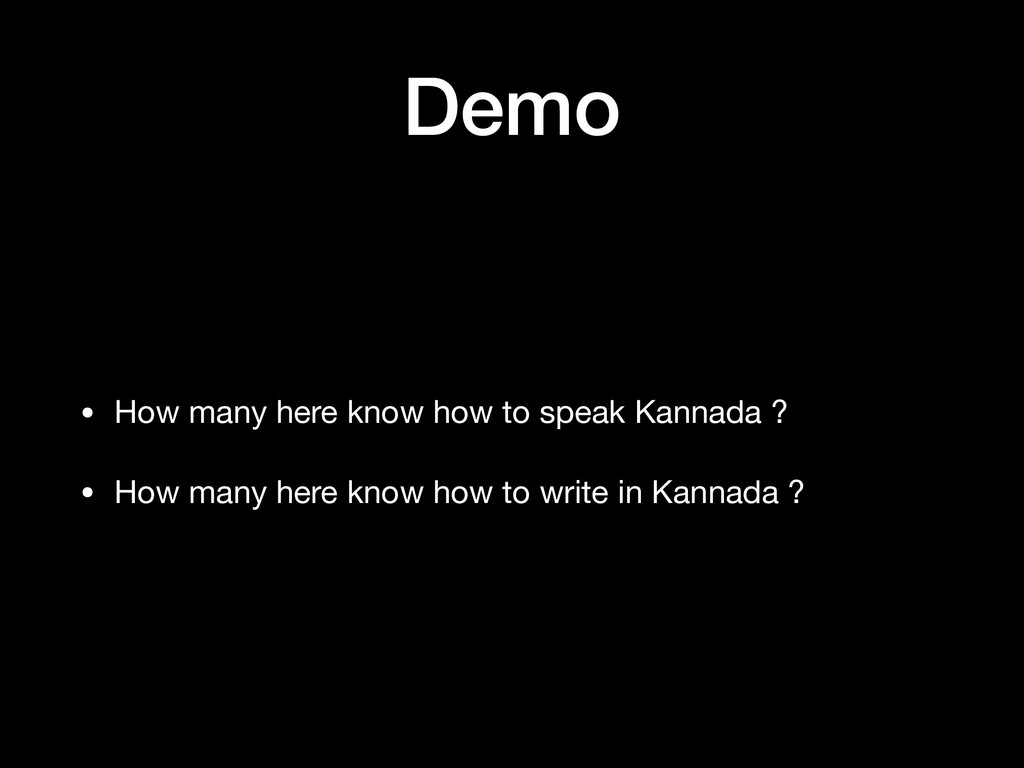 Demo • How many here know how to speak Kannada ...