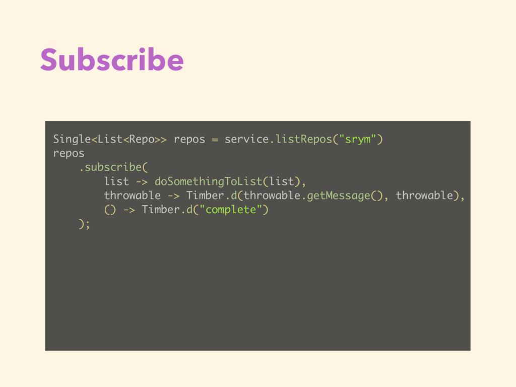 Subscribe Single<List<Repo>> repos = service.li...