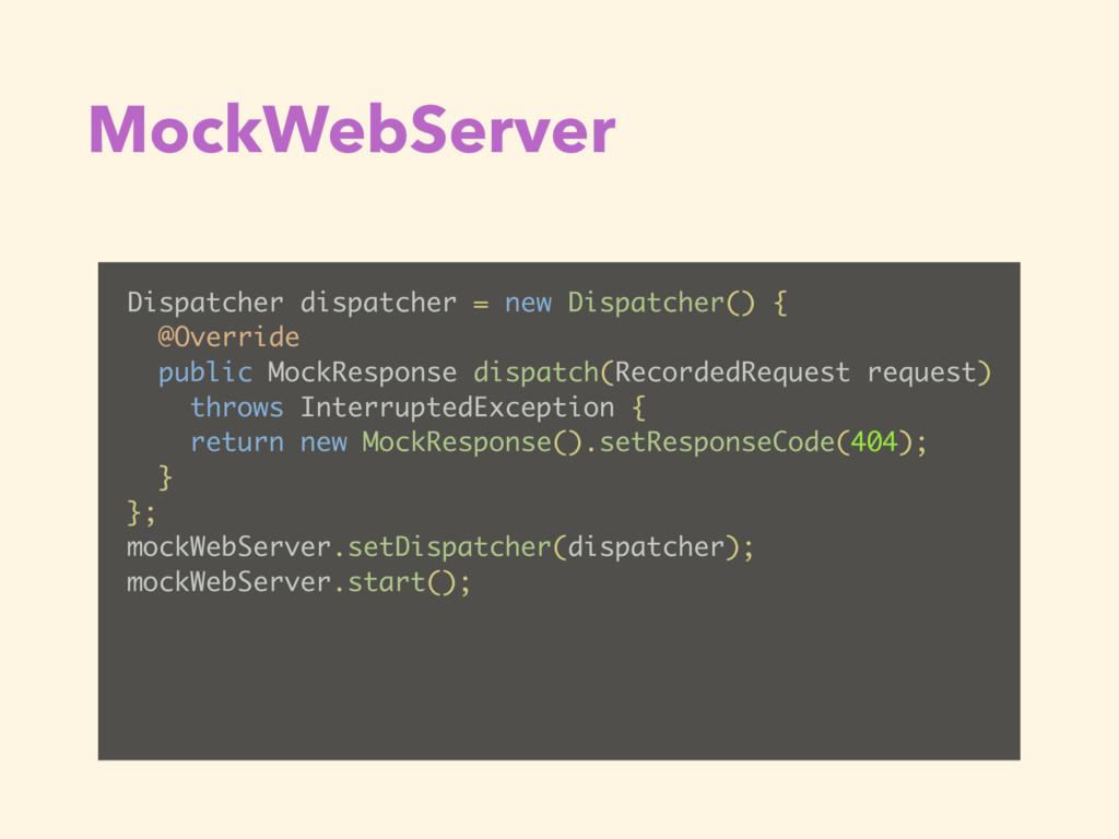 MockWebServer Dispatcher dispatcher = new Dispa...
