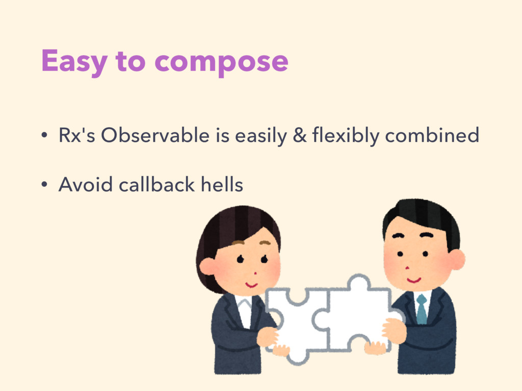 Easy to compose • Rx's Observable is easily & fl...