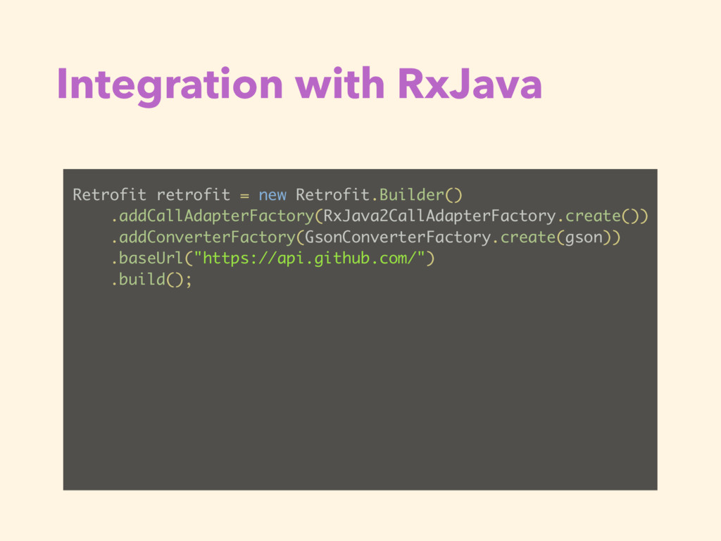 Integration with RxJava Retrofit retrofit = new...