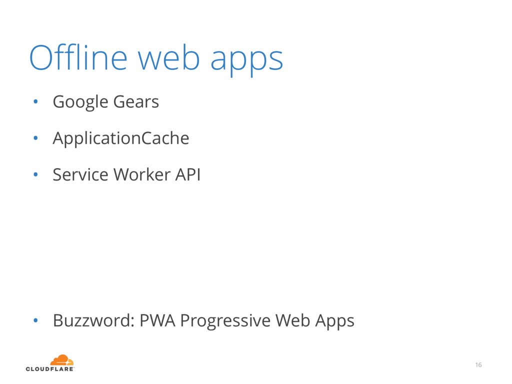 Offline web apps • Google Gears • ApplicationCach...