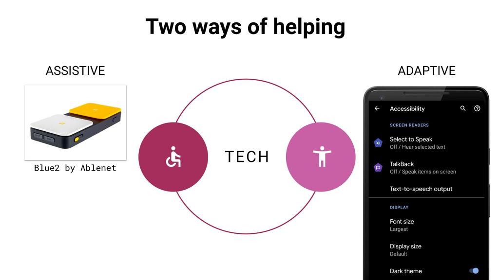 TECH ASSISTIVE ADAPTIVE Two ways of helping Blu...
