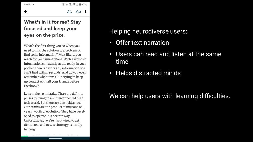 Helping neurodiverse users: • Offer text narrat...