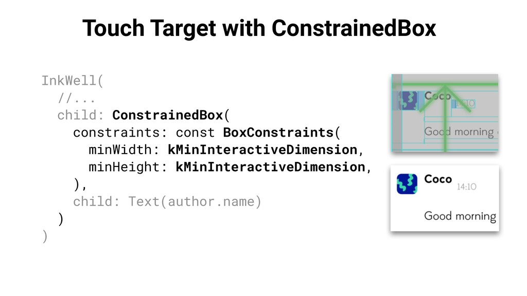 Touch Target with ConstrainedBox InkWell( //......
