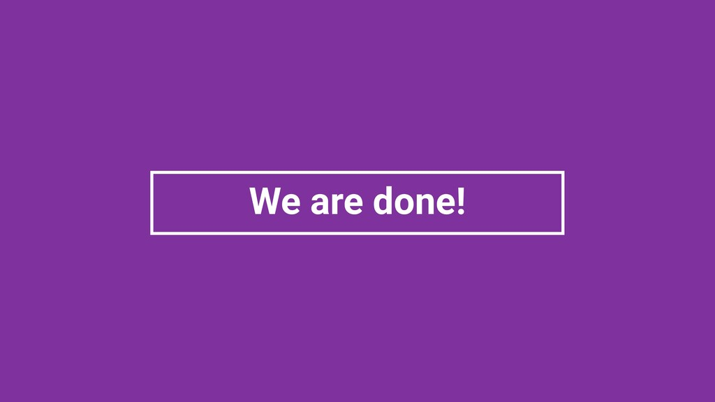 We are done!