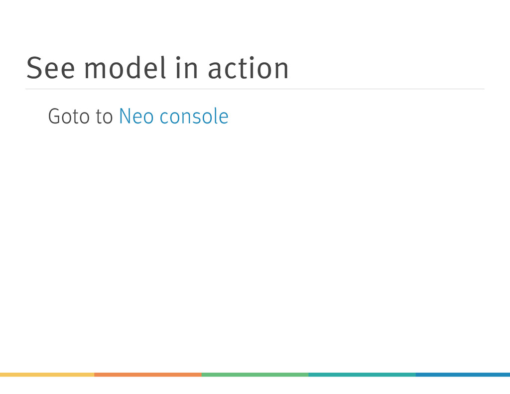 See model in action Goto to Neo console