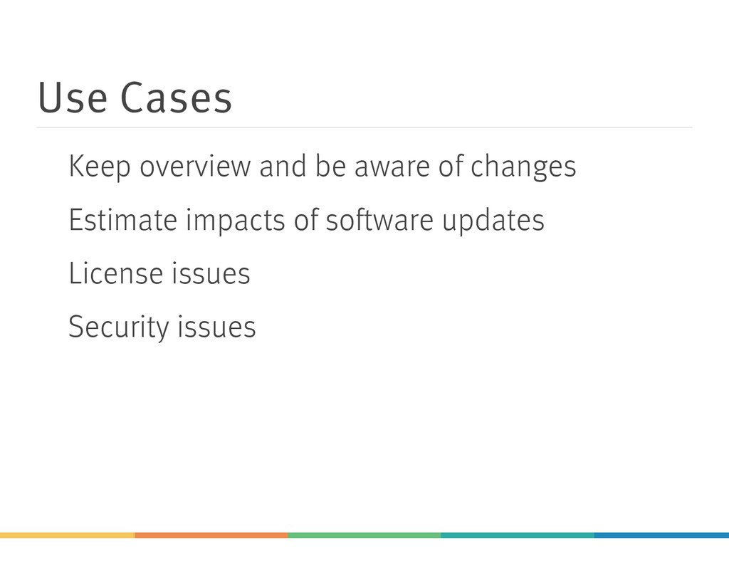 Use Cases Keep overview and be aware of changes...