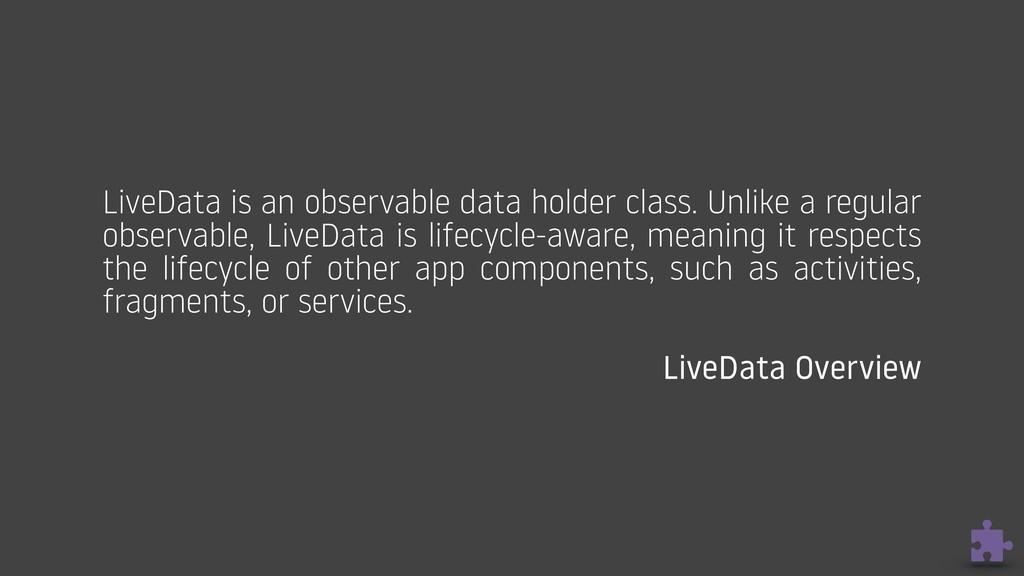 LiveData is an observable data holder class. Un...