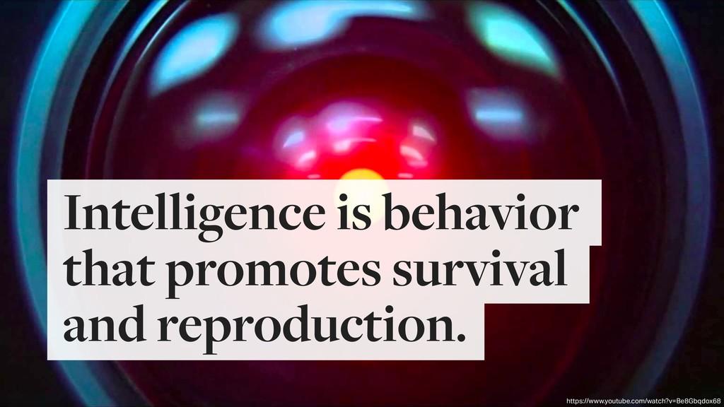 Intelligence is behavior that promotes survival...