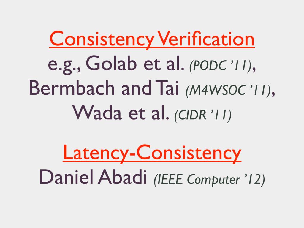 Consistency Verification e.g., Golab et al. (POD...
