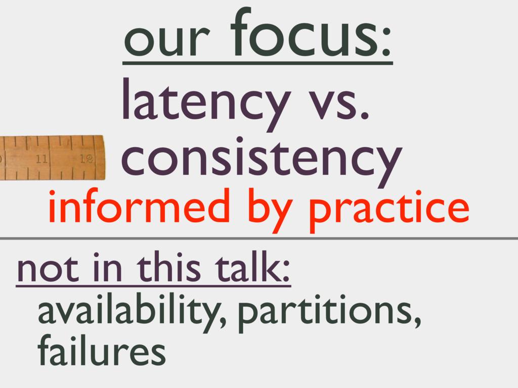 latency vs. consistency informed by practice ou...
