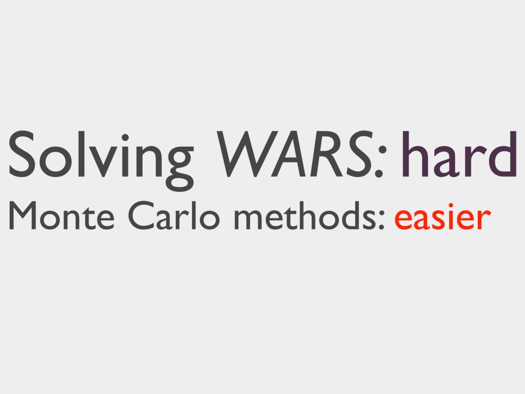 Solving WARS: hard Monte Carlo methods: easier