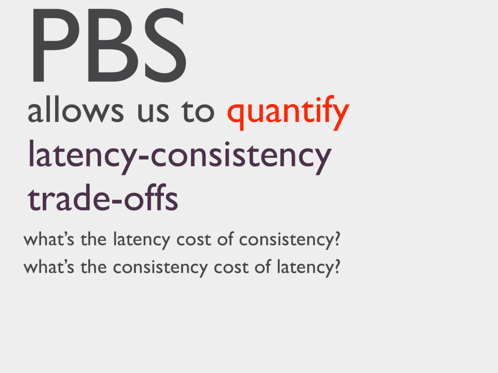 PBS allows us to quantify latency-consistency t...