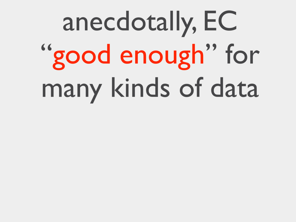 "anecdotally, EC ""good enough"" for many kinds of..."