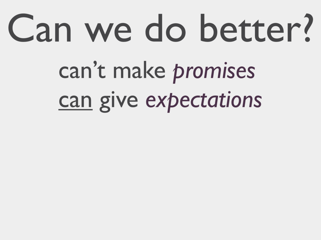 can't make promises can give expectations Can w...