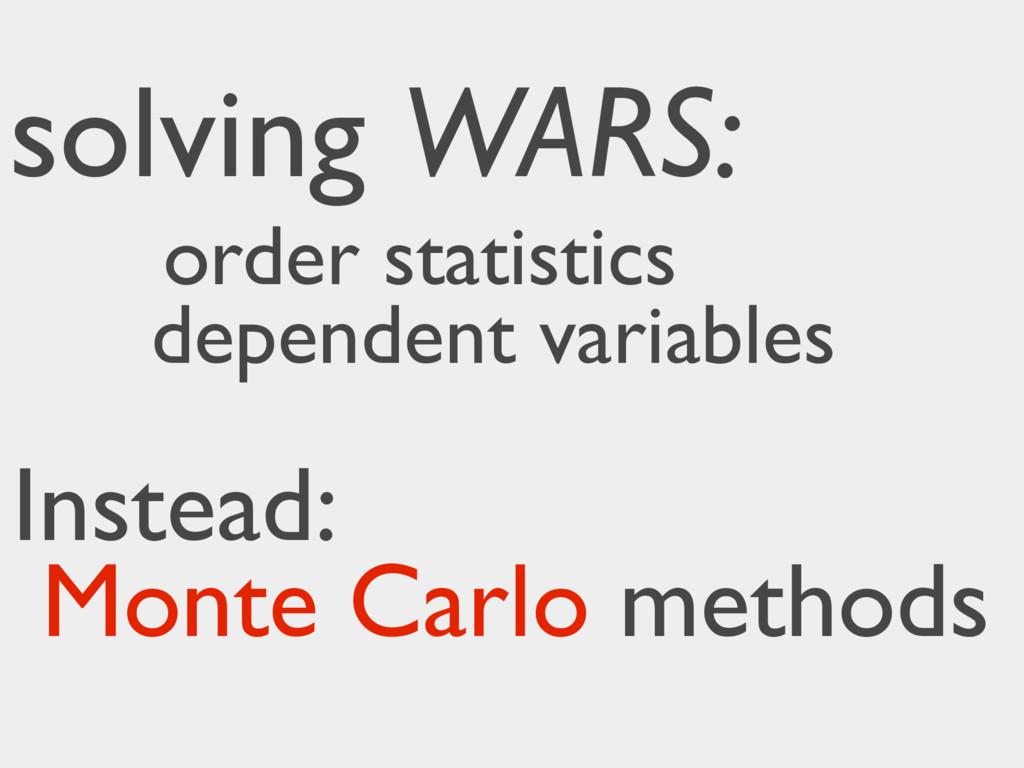 solving WARS: order statistics dependent variab...