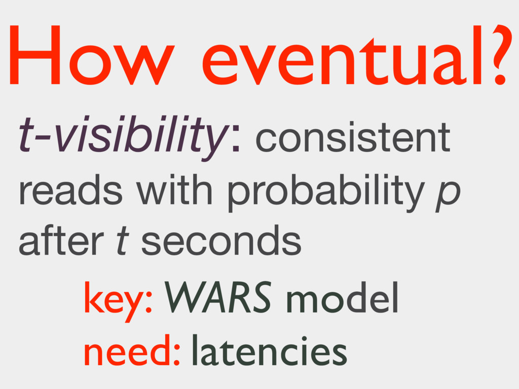 How eventual? key: WARS model need: latencies t...