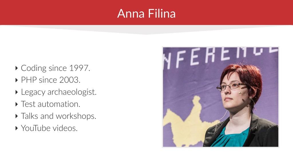 Anna Filina ‣ Coding since 1997. ‣ PHP since 20...