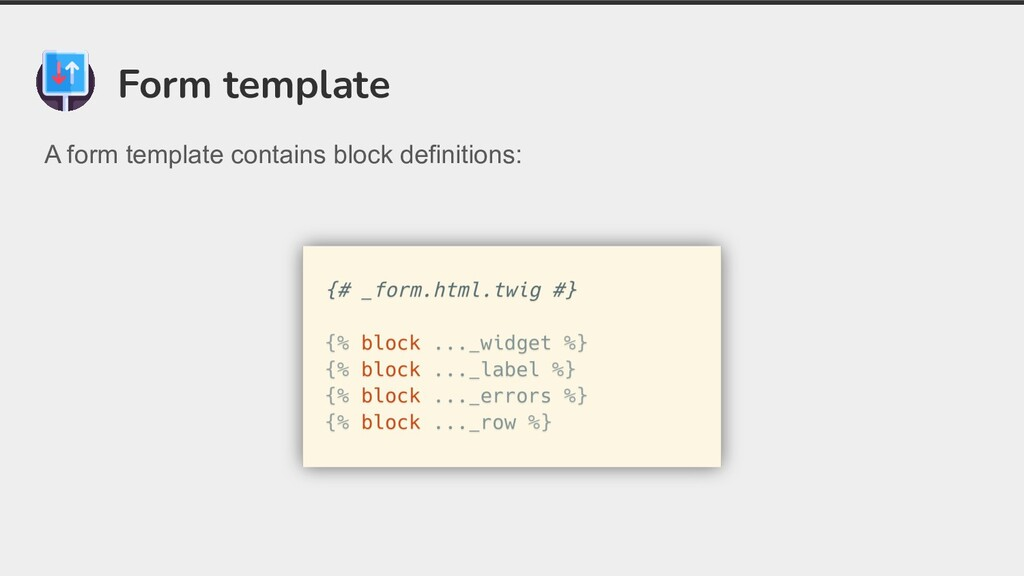 Form template A form template contains block de...